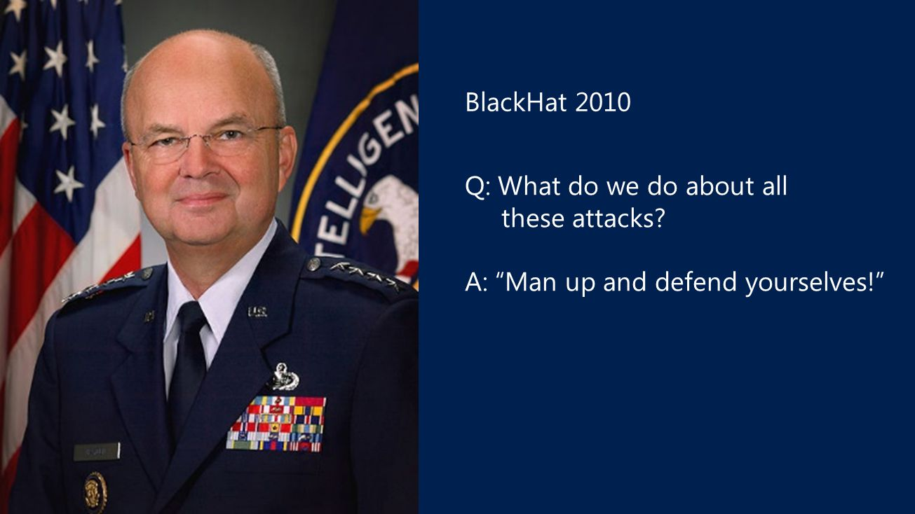 BlackHat 2010 Q: What do we do about all these attacks A: Man up and defend yourselves!