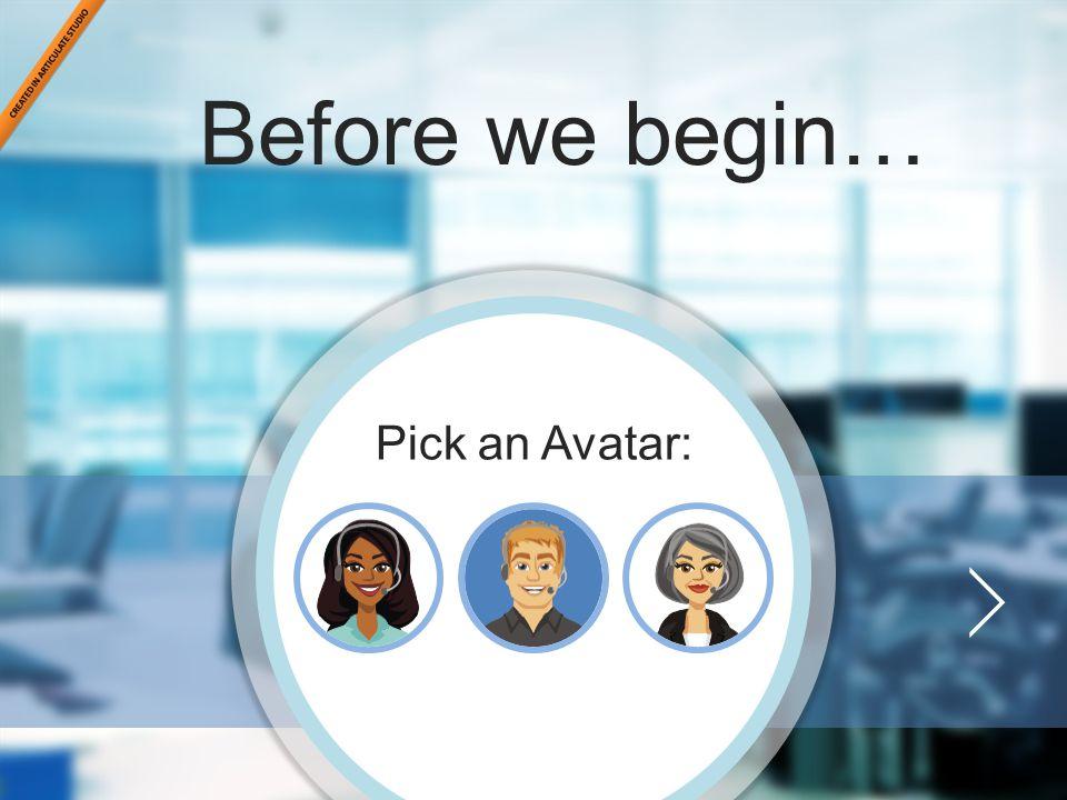 Call Center Training Before we begin… Pick an Avatar: