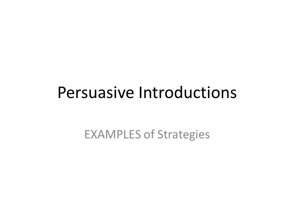 Persuasive Introductions EXAMPLES of Strategies