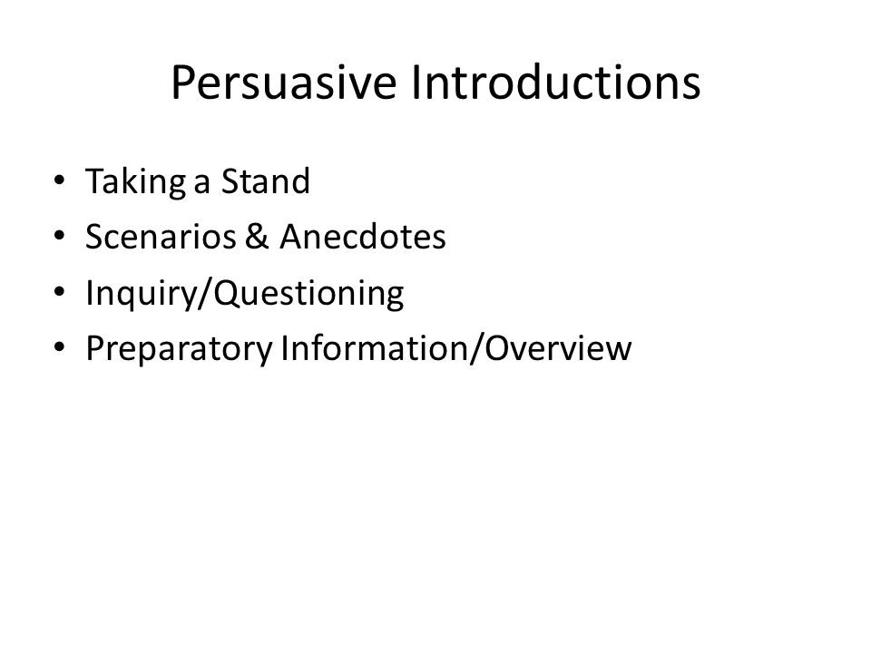 Persuasive Introductions Taking a Stand Scenarios & Anecdotes Inquiry/Questioning Preparatory Information/Overview