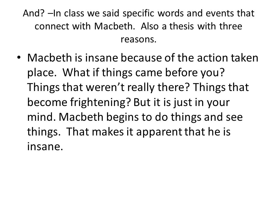 And.–In class we said specific words and events that connect with Macbeth.