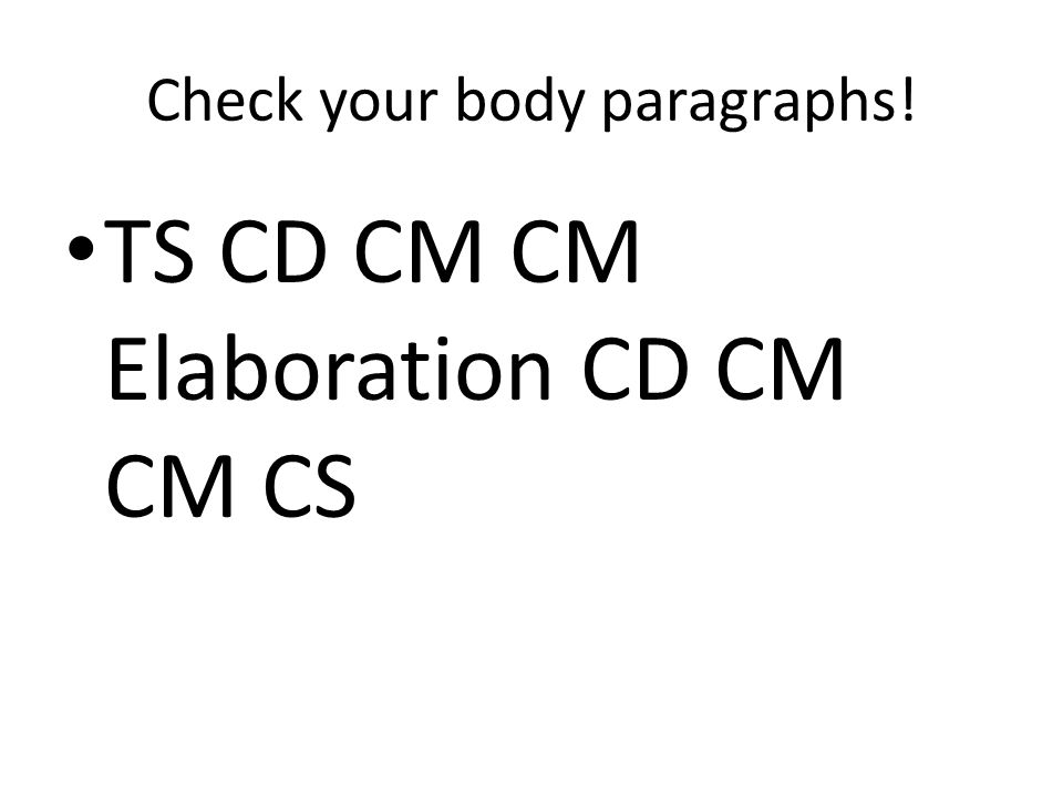 Check your body paragraphs! TS CD CM CM Elaboration CD CM CM CS