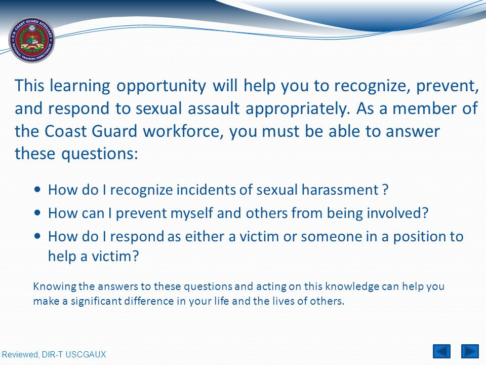 Reviewed, DIR-T USCGAUX This learning opportunity will help you to recognize, prevent, and respond to sexual assault appropriately.