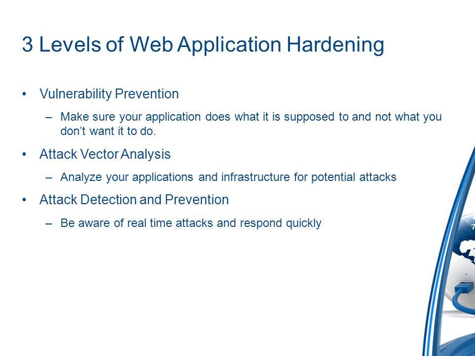 Vulnerability Prevention User Input Validation –API – ESAPI, STRUTS Vetted API's provide reasonable assurance of effectiveness.