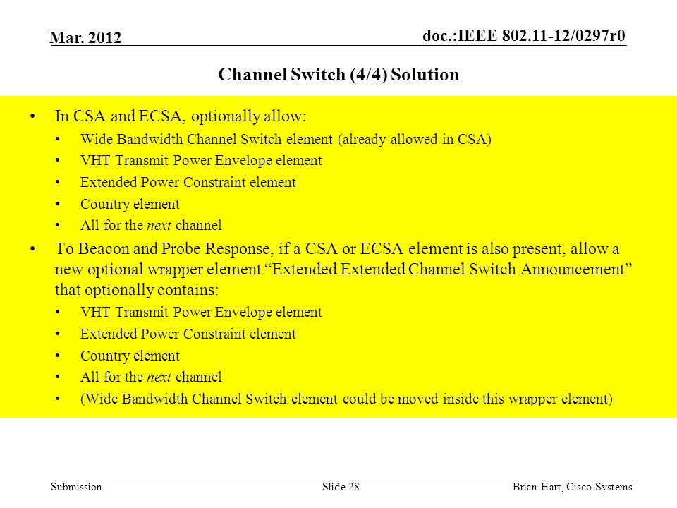 doc.:IEEE 802.11-12/0297r0 Submission Mar. 2012 Channel Switch (4/4) Solution In CSA and ECSA, optionally allow: Wide Bandwidth Channel Switch element