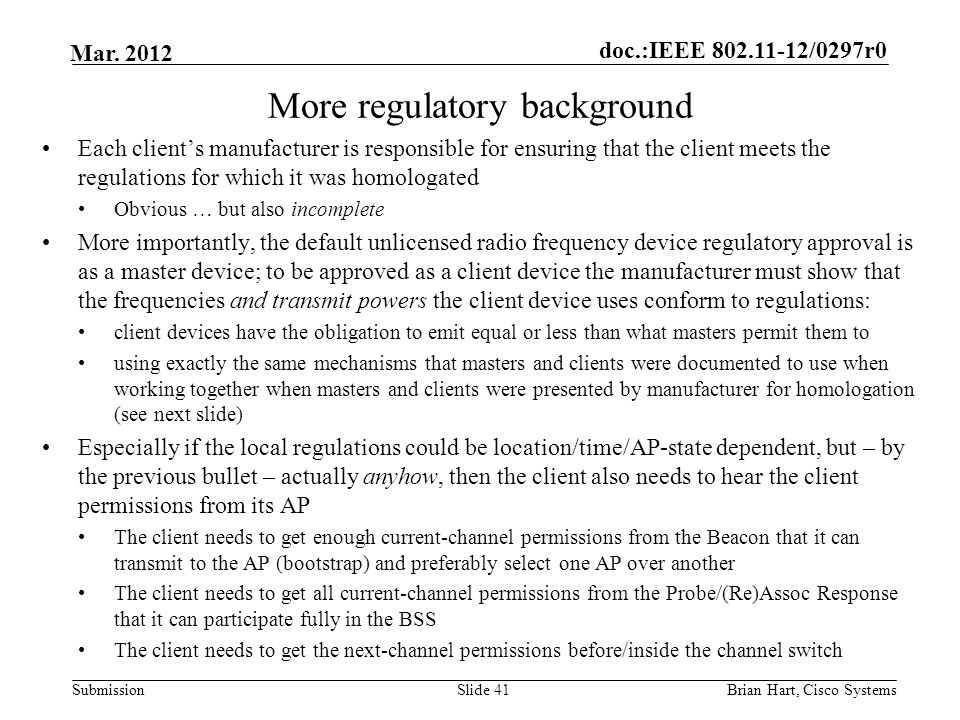doc.:IEEE 802.11-12/0297r0 Submission Mar. 2012 Slide 41 More regulatory background Each client's manufacturer is responsible for ensuring that the cl