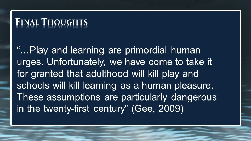 …Play and learning are primordial human urges.
