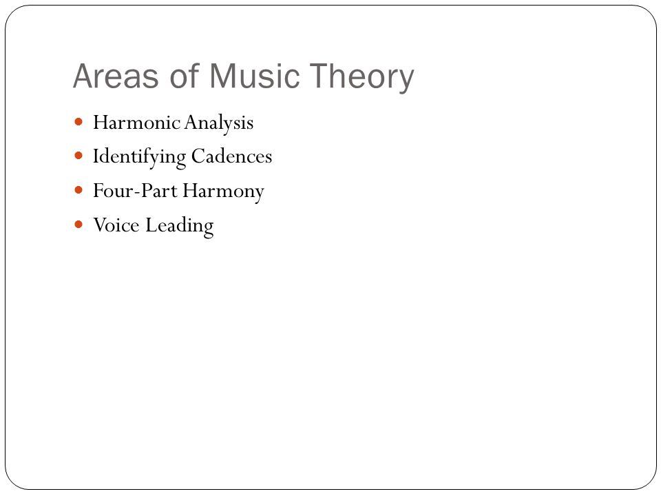 Areas of Music Theory Harmonic Analysis Identifying Cadences Four-Part Harmony Voice Leading
