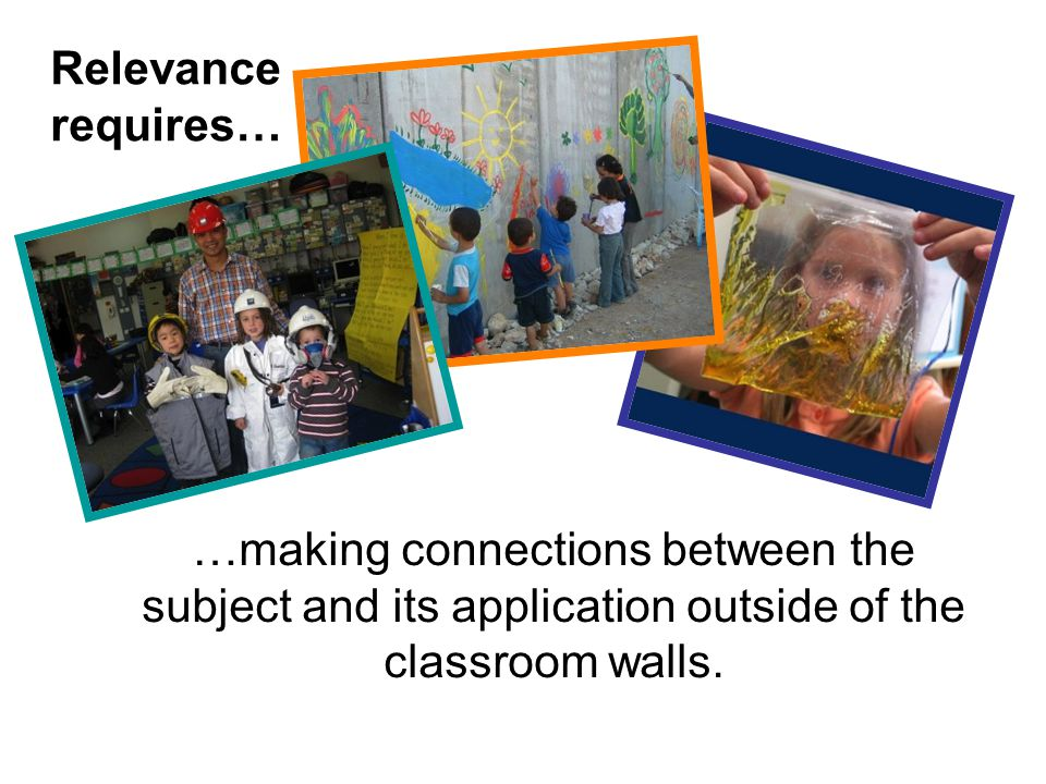 …making connections between the subject and its application outside of the classroom walls.