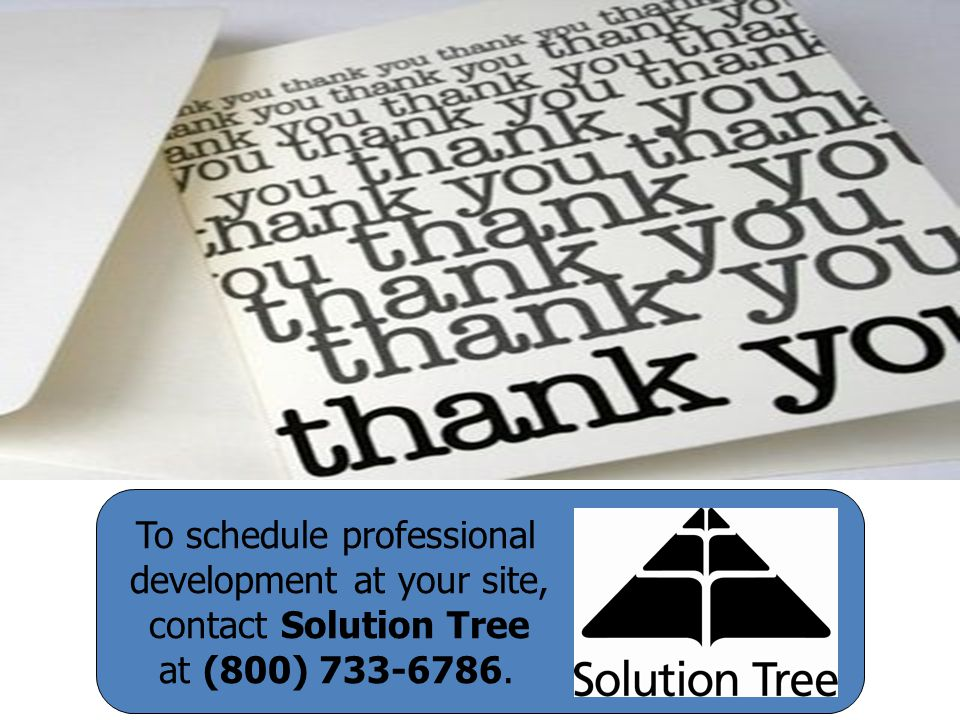 To schedule professional development at your site, contact Solution Tree at (800) 733-6786.