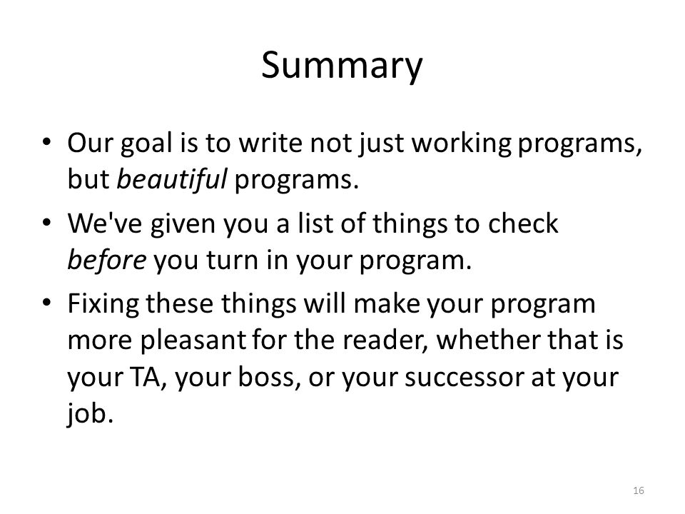 Summary Our goal is to write not just working programs, but beautiful programs.