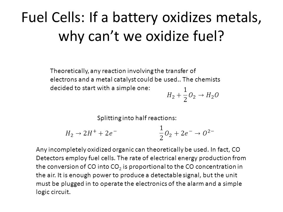 Fuel Cells: If a battery oxidizes metals, why can't we oxidize fuel? Theoretically, any reaction involving the transfer of electrons and a metal catal