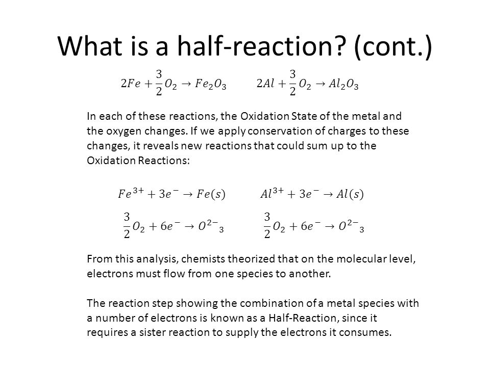 What is a half-reaction? (cont.) In each of these reactions, the Oxidation State of the metal and the oxygen changes. If we apply conservation of char