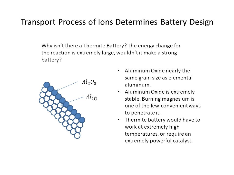 Transport Process of Ions Determines Battery Design Why isn't there a Thermite Battery? The energy change for the reaction is extremely large, wouldn'
