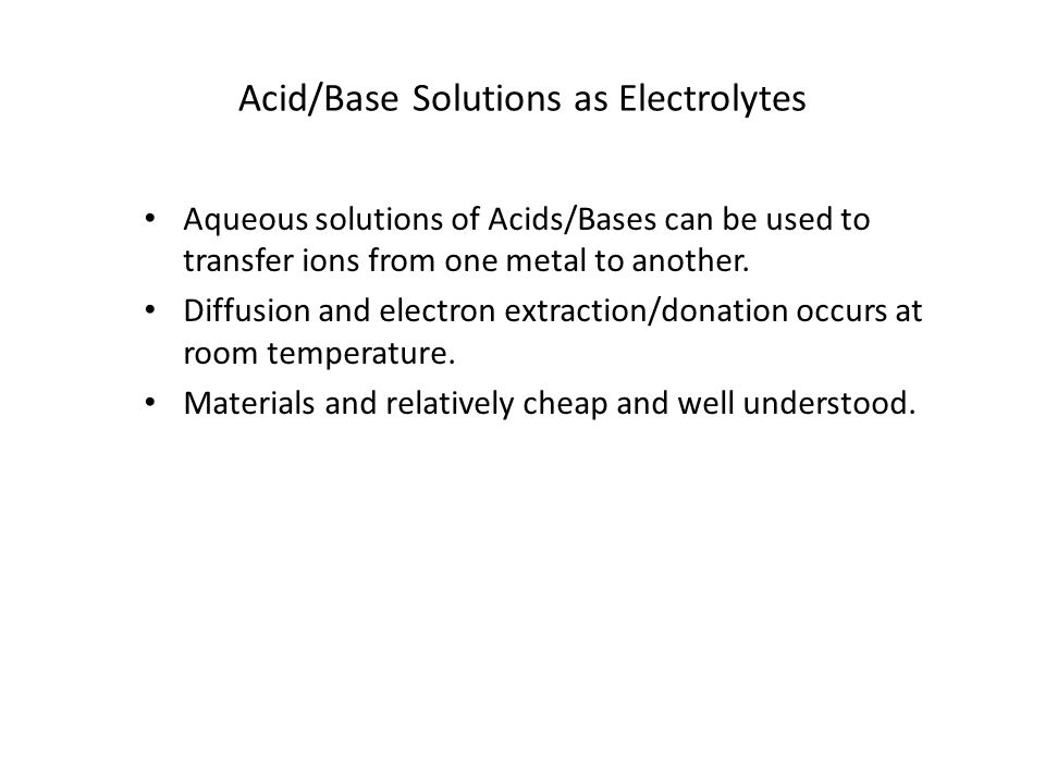 Acid/Base Solutions as Electrolytes Aqueous solutions of Acids/Bases can be used to transfer ions from one metal to another. Diffusion and electron ex