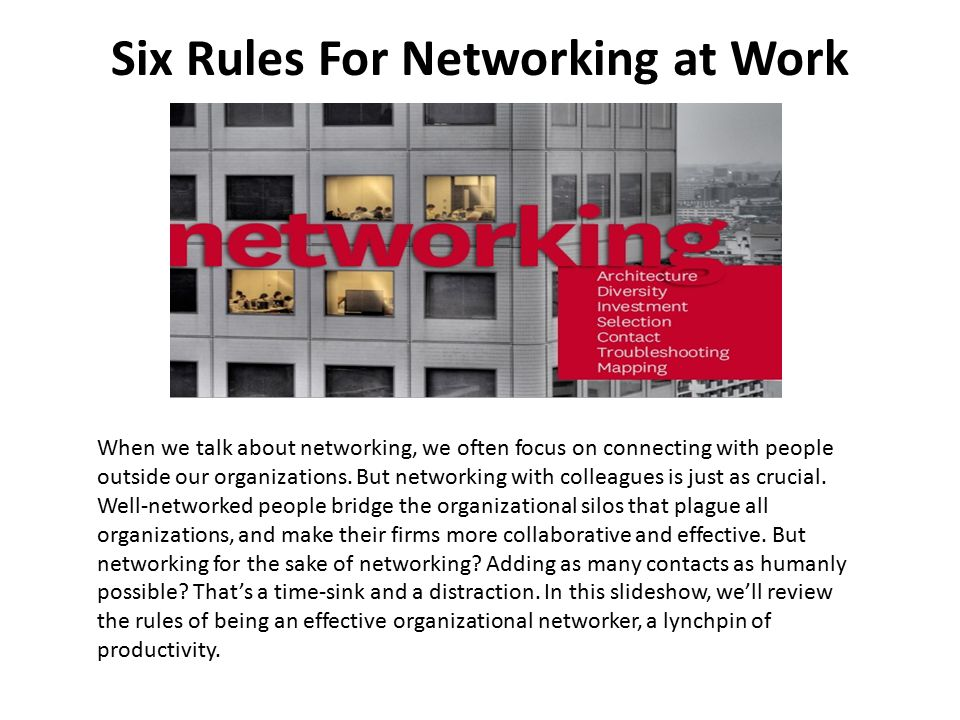 Six Rules For Networking at Work When we talk about networking, we often focus on connecting with people outside our organizations.