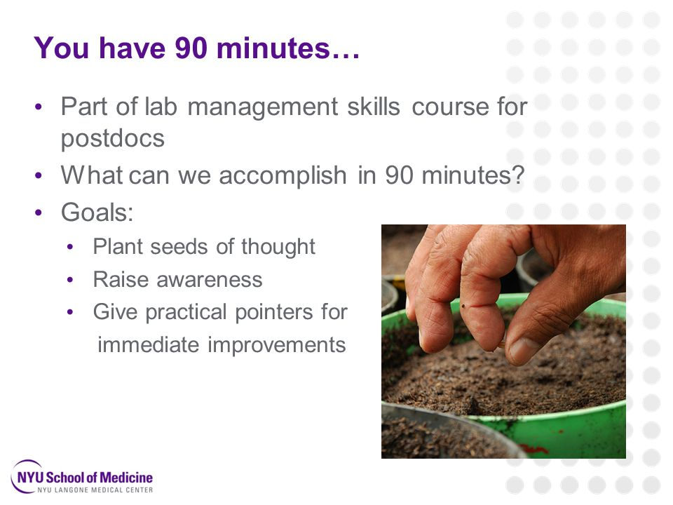 You have 90 minutes… Part of lab management skills course for postdocs What can we accomplish in 90 minutes.