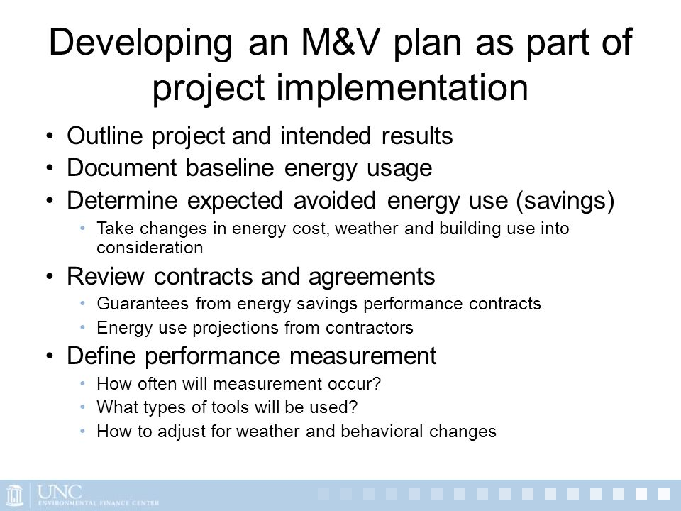 Developing an M&V plan as part of project implementation Outline project and intended results Document baseline energy usage Determine expected avoide