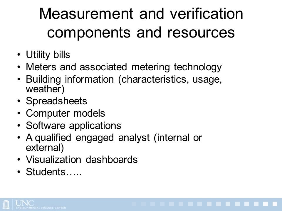 Measurement and verification components and resources Utility bills Meters and associated metering technology Building information (characteristics, u