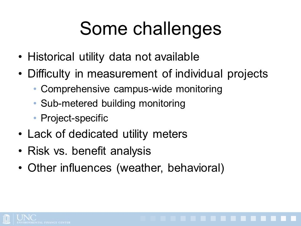 Some challenges Historical utility data not available Difficulty in measurement of individual projects Comprehensive campus-wide monitoring Sub-metere
