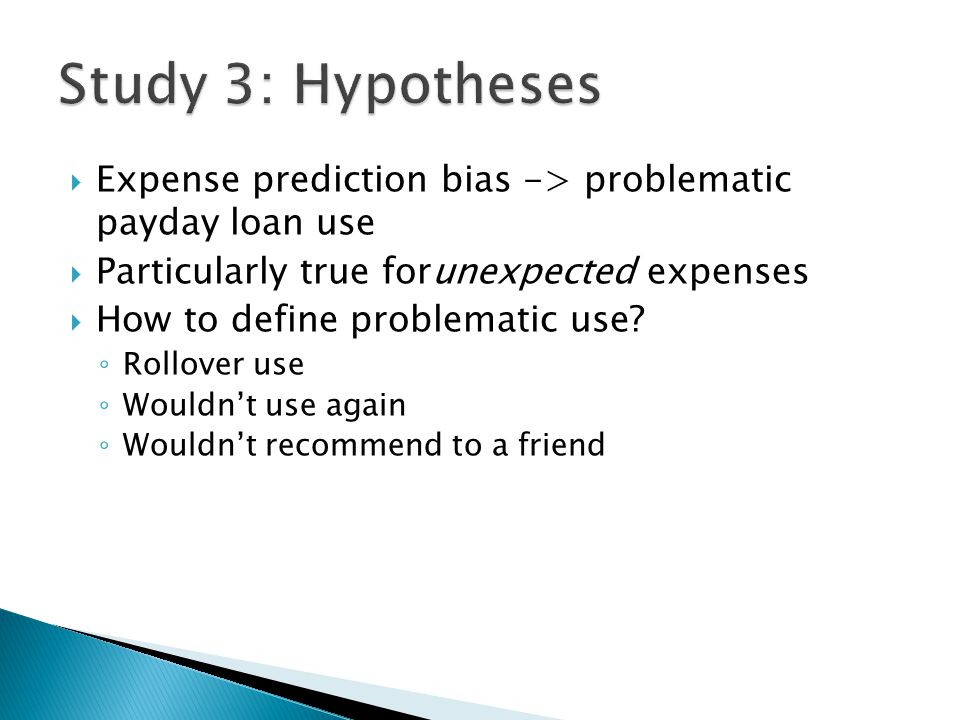  Expense prediction bias -> problematic payday loan use  Particularly true forunexpected expenses  How to define problematic use.