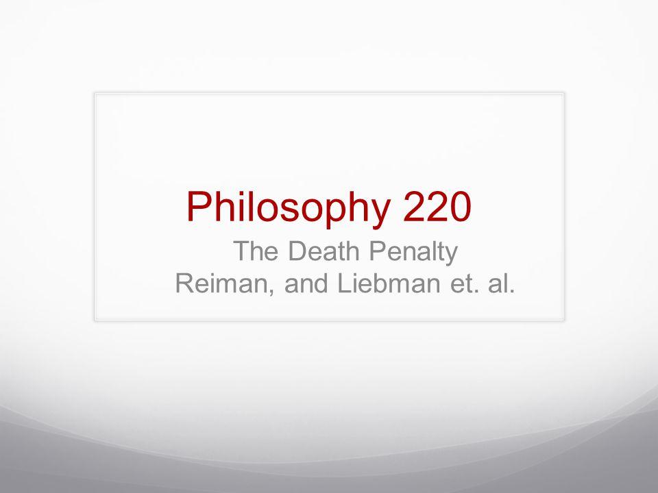 Philosophy 220 The Death Penalty Reiman, and Liebman et. al.
