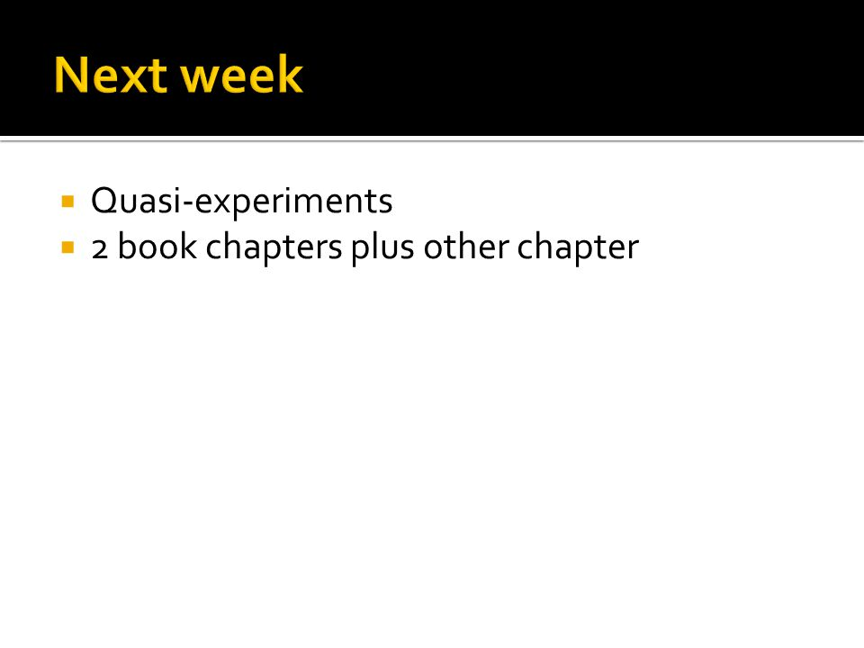  Quasi-experiments  2 book chapters plus other chapter