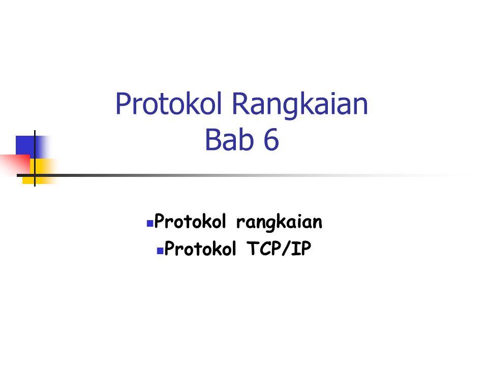 Protokol Rangkaian Bab 6 Protokol rangkaian Protokol TCP/IP