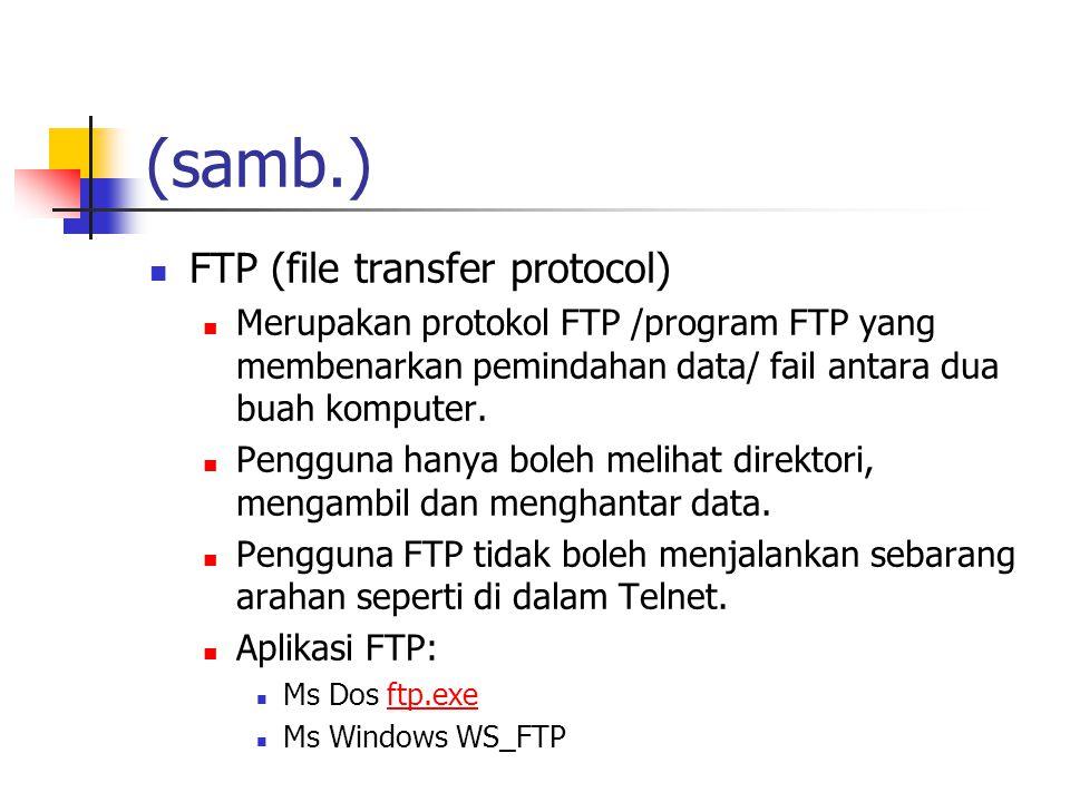 (samb.) FTP (file transfer protocol) Merupakan protokol FTP /program FTP yang membenarkan pemindahan data/ fail antara dua buah komputer.