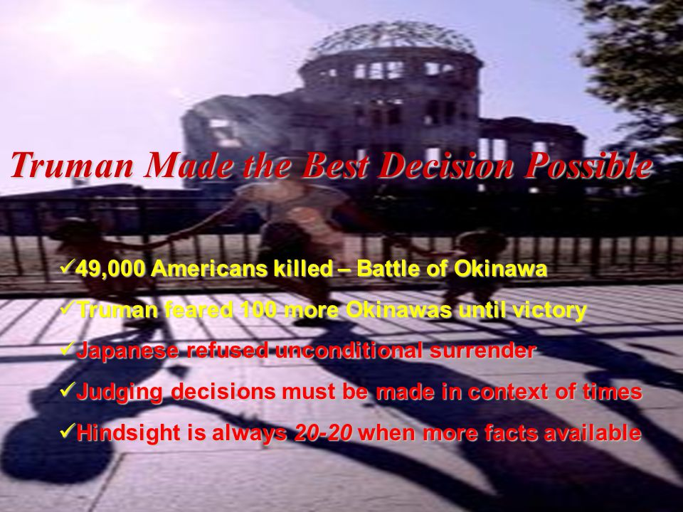No Bomb Ever Dropped Again in War in 57 Years Japanese Memorial to Ground Zero in Hiroshima Was Truman Right or Wrong.