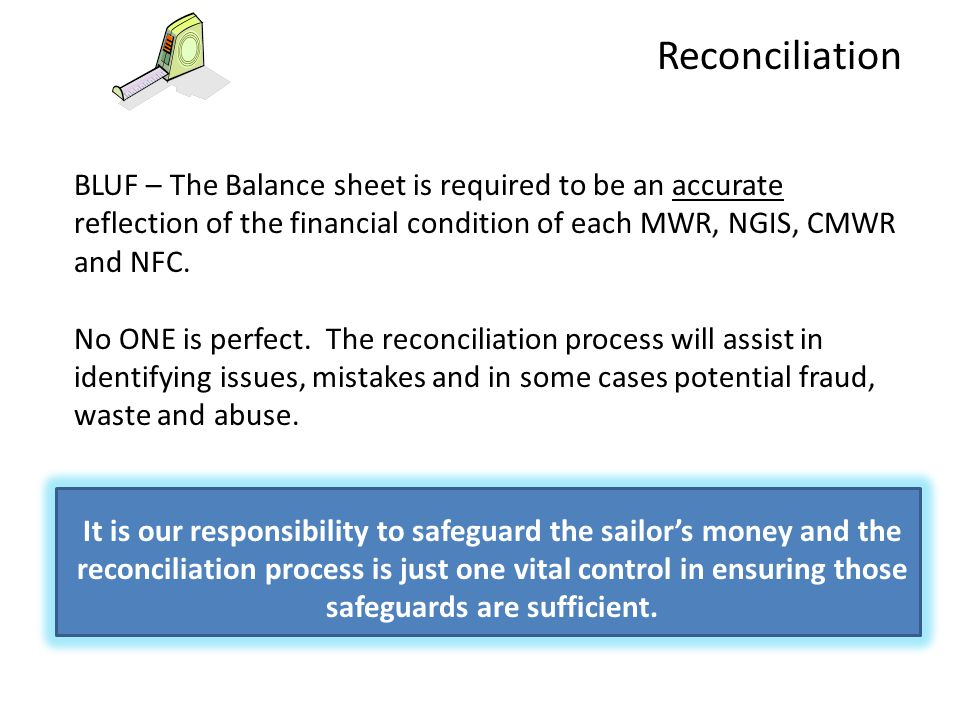 BLUF – The Balance sheet is required to be an accurate reflection of the financial condition of each MWR, NGIS, CMWR and NFC.