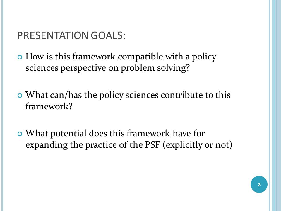 PRESENTATION GOALS: How is this framework compatible with a policy sciences perspective on problem solving? What can/has the policy sciences contribut