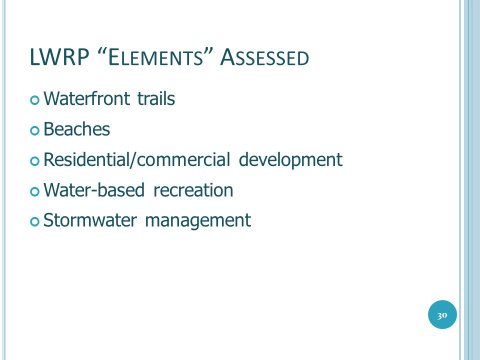 """LWRP """"E LEMENTS """" A SSESSED Waterfront trails Beaches Residential/commercial development Water-based recreation Stormwater management 30"""