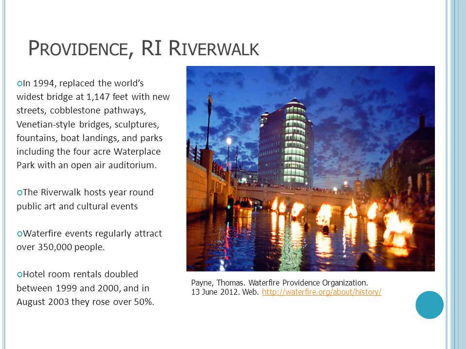 P ROVIDENCE, RI R IVERWALK In 1994, replaced the world's widest bridge at 1,147 feet with new streets, cobblestone pathways, Venetian-style bridges, s