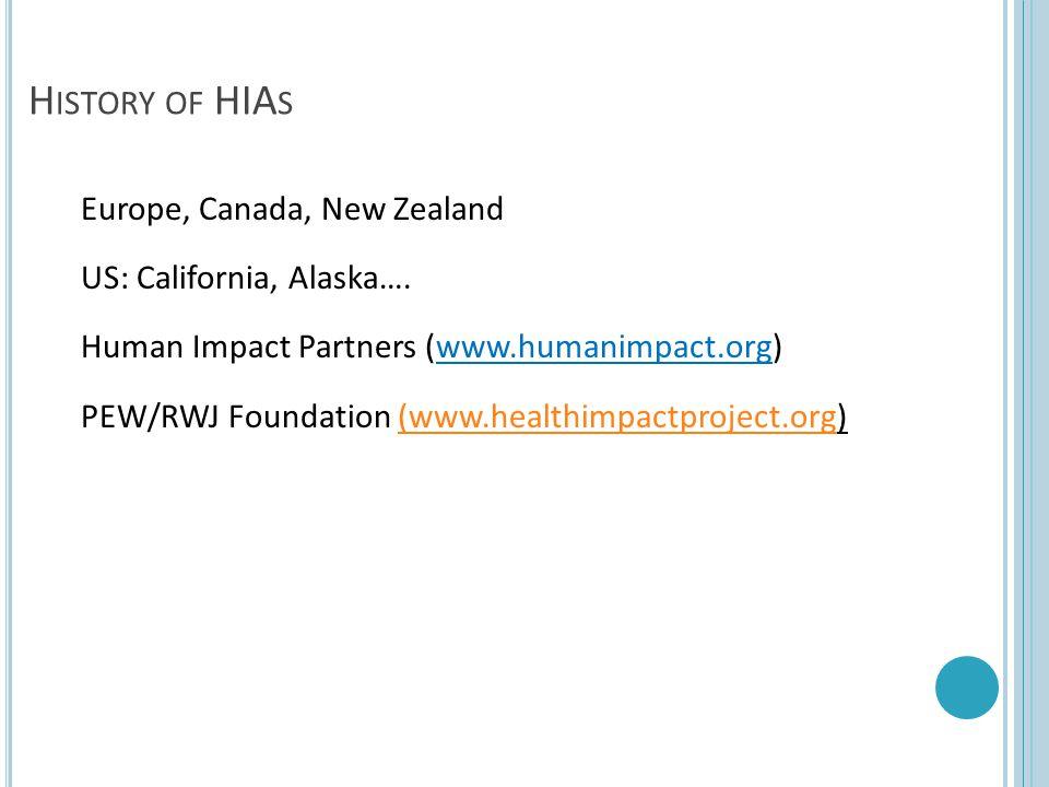 7 H ISTORY OF HIA S Europe, Canada, New Zealand US: California, Alaska…. Human Impact Partners (www.humanimpact.org) PEW/RWJ Foundation (www.healthimp