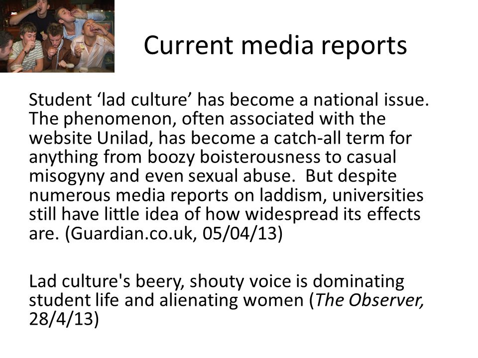 Current media reports Student 'lad culture' has become a national issue.