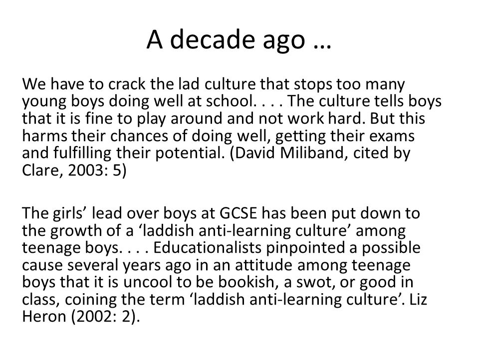 A decade ago … We have to crack the lad culture that stops too many young boys doing well at school....