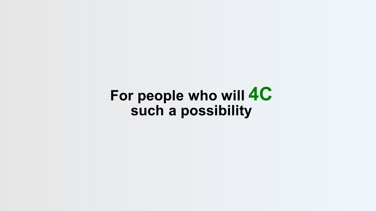 For people who will 4C such a possibility