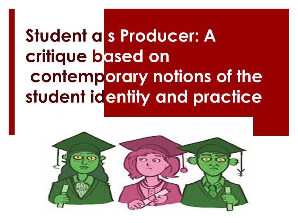 Student a s Producer: A critique based on contemporary notions of the student identity and practice