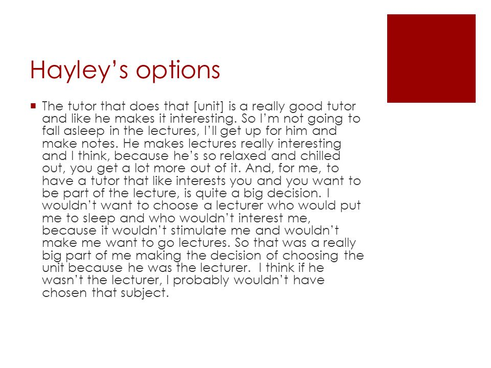 Hayley's options  The tutor that does that [unit] is a really good tutor and like he makes it interesting.