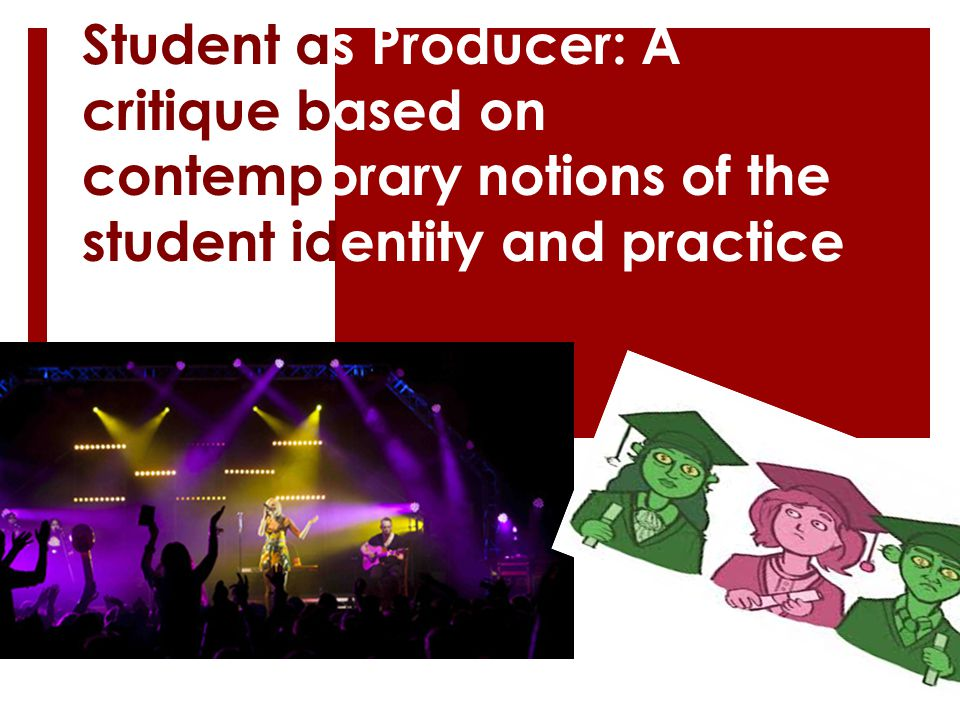Student as Producer: A critique based on contemporary notions of the student identity and practice