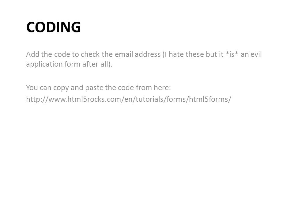 CODING Add the code to check the email address (I hate these but it *is* an evil application form after all).