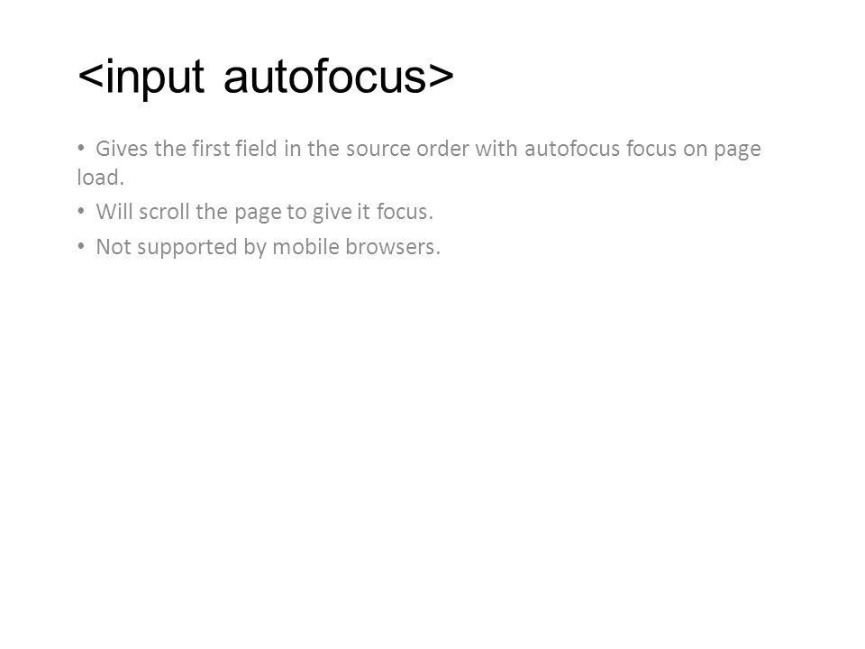 Gives the first field in the source order with autofocus focus on page load.