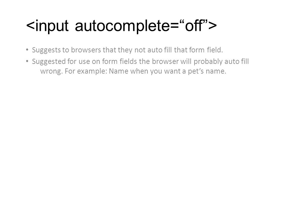 Suggests to browsers that they not auto fill that form field.