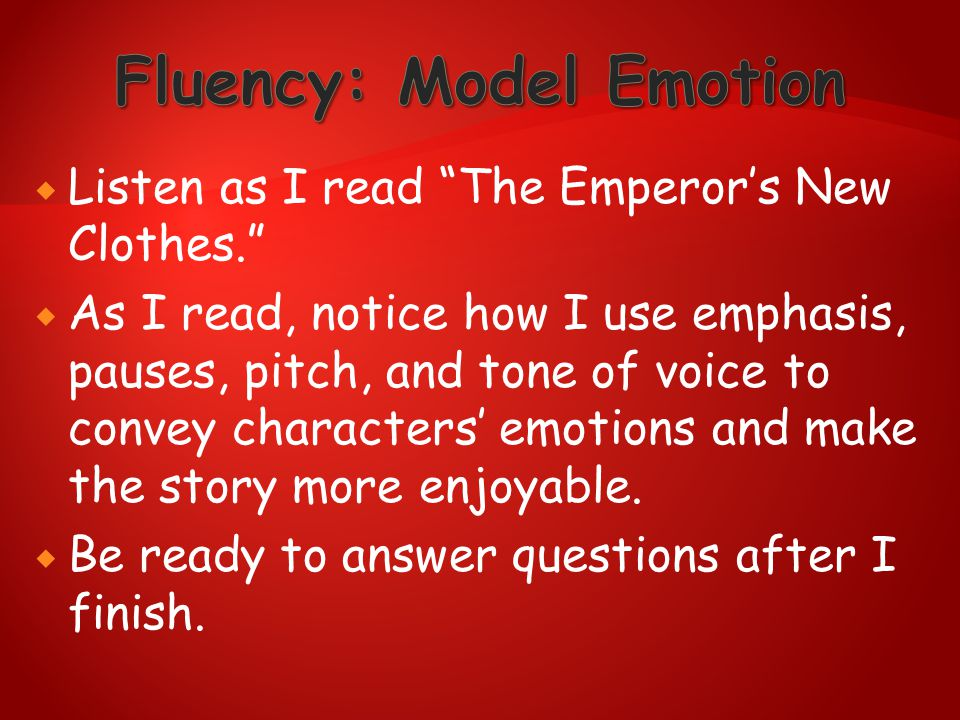 """ Listen as I read """"The Emperor's New Clothes.""""  As I read, notice how I use emphasis, pauses, pitch, and tone of voice to convey characters' emotion"""