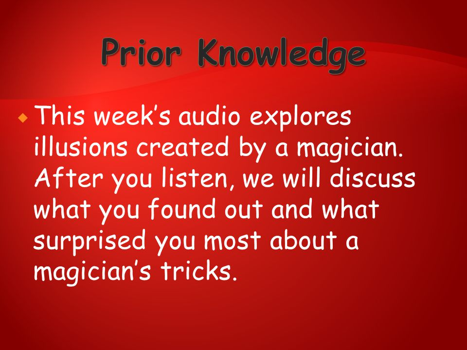  This week's audio explores illusions created by a magician. After you listen, we will discuss what you found out and what surprised you most about a