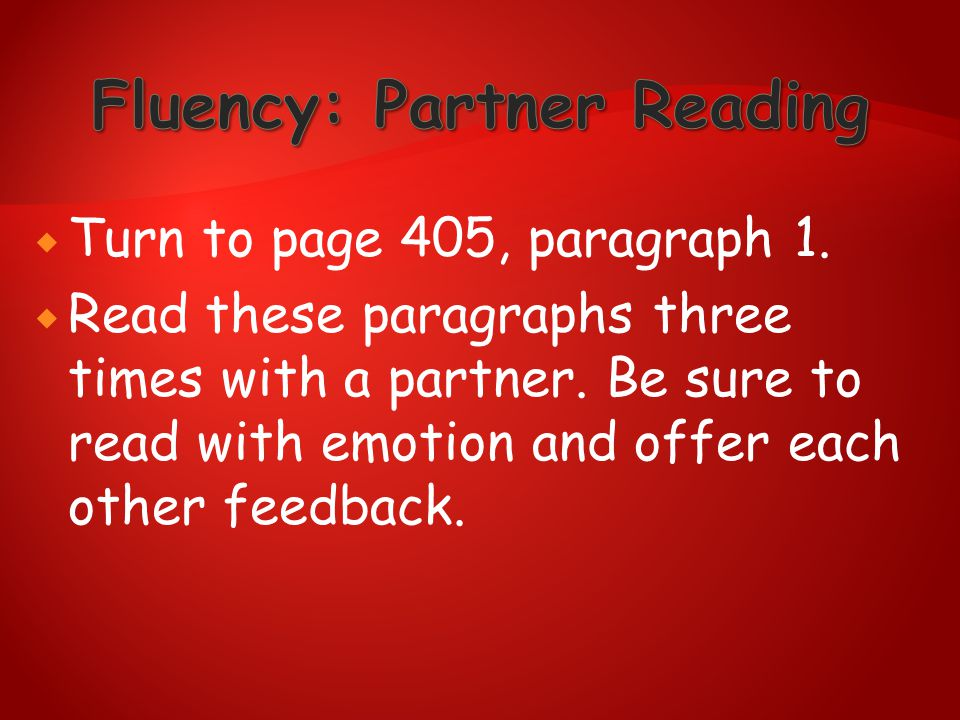  Turn to page 405, paragraph 1.  Read these paragraphs three times with a partner. Be sure to read with emotion and offer each other feedback.