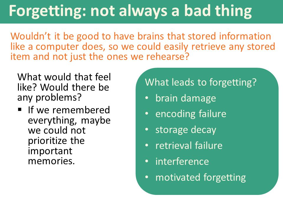 Forgetting: not always a bad thing What would that feel like.