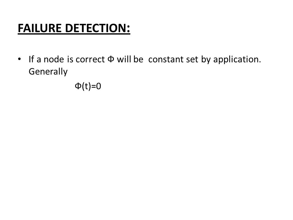 FAILURE DETECTION : If a node is correct Ф will be constant set by application. Generally Ф(t)=0