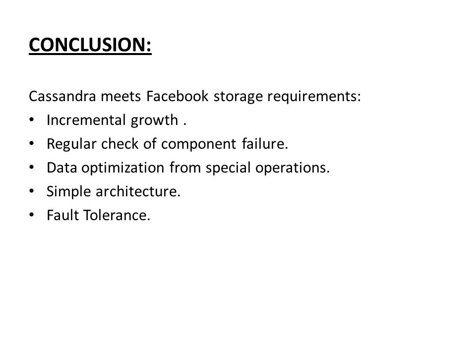CONCLUSION: Cassandra meets Facebook storage requirements: Incremental growth.